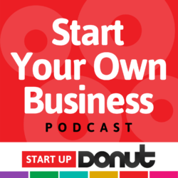 """An image showing the text """"Start your own business podcast from start up donut"""""""