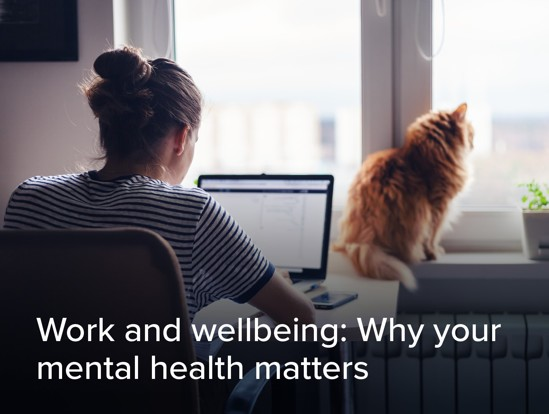 Work and Wellbeing: Why your Mental Health Matters
